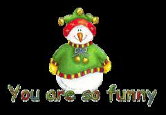 You are so funny - ChristmasJugler
