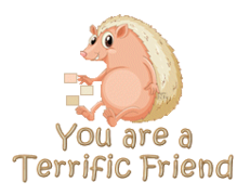 You are a Terrific Friend - CutePorcupine
