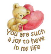 You are such a joy to have in my life - ValentineBear2016