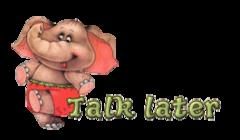 Talk later - CuteElephant