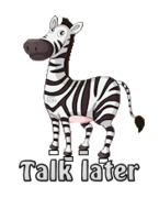 Talk later - DancingZebra