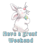 Have a great Weekend - HippityHoppityBunny