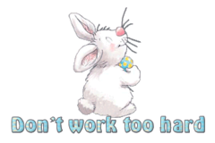 Don't work too hard - HippityHoppityBunny